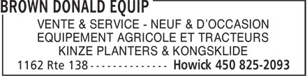 Brown Donald Equip (450-825-2093) - Annonce illustrée======= - VENTE & SERVICE - NEUF & D'OCCASION EQUIPEMENT AGRICOLE ET TRACTEURS KINZE PLANTERS & KONGSKLIDE