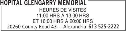 Glengarry Memorial Hospital (613-525-2222) - Display Ad - HEURES DE VISITES 11:00 HRS À 13:00 HRS ET 16:00 HRS À 20:00 HRS  HEURES DE VISITES 11:00 HRS À 13:00 HRS ET 16:00 HRS À 20:00 HRS  HEURES DE VISITES 11:00 HRS À 13:00 HRS ET 16:00 HRS À 20:00 HRS  HEURES DE VISITES 11:00 HRS À 13:00 HRS ET 16:00 HRS À 20:00 HRS