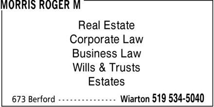 Morris Roger M (519-534-5040) - Annonce illustrée======= - MORRIS ROGER M Real Estate Corporate Law Business Law Wills & Trusts Estates 673 Berford Wiarton 519 534-5040