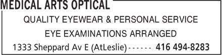 Medical Arts Optical (416-494-8283) - Display Ad - QUALITY EYEWEAR & PERSONAL SERVICE EYE EXAMINATIONS ARRANGED  QUALITY EYEWEAR & PERSONAL SERVICE EYE EXAMINATIONS ARRANGED