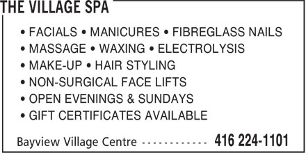 The Village Spa (416-224-1101) - Annonce illustrée======= - • FACIALS • MANICURES • FIBREGLASS NAILS • MASSAGE • WAXING • ELECTROLYSIS • MAKE-UP • HAIR STYLING • NON-SURGICAL FACE LIFTS • OPEN EVENINGS & SUNDAYS • GIFT CERTIFICATES AVAILABLE