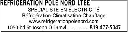 Réfrigération pôle nord Ltée (819-477-5047) - Annonce illustrée======= - SPÉCIALISTE EN ÉLECTRICITÉ Réfrigération-Climatisation-Chauffage www.refrigerationpolenord.com SPÉCIALISTE EN ÉLECTRICITÉ Réfrigération-Climatisation-Chauffage www.refrigerationpolenord.com