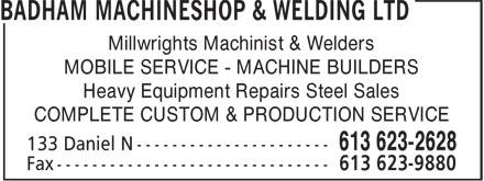 Badham Machineshop & Welding Ltd (613-623-2628) - Annonce illustrée======= - Millwrights Machinist & Welders MOBILE SERVICE - MACHINE BUILDERS Heavy Equipment Repairs Steel Sales COMPLETE CUSTOM & PRODUCTION SERVICE