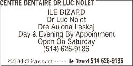 Centre Dentaire Luc Nolet (514-626-9186) - Annonce illustrée======= - CENTRE DENTAIRE DR LUC NOLET ILE BIZARD Dr Luc Nolet Dre Aulona Leskaj Day & Evening By Appointment Open On Saturday (514) 626-9186 255 Bd Chèvremont Ile Bizard 514 626-9186