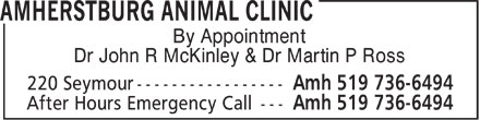 Amherstburg Animal Clinic (519-736-6494) - Display Ad - By Appointment Dr John R McKinley & Dr Martin P Ross