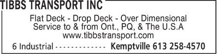 Tibbs Transport Inc (613-258-4570) - Annonce illustrée======= - Flat Deck - Drop Deck - Over Dimensional Service to & from Ont., PQ, & The U.S.A www.tibbstransport.com  Flat Deck - Drop Deck - Over Dimensional Service to & from Ont., PQ, & The U.S.A www.tibbstransport.com  Flat Deck - Drop Deck - Over Dimensional Service to & from Ont., PQ, & The U.S.A www.tibbstransport.com