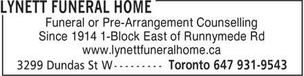Lynett Funeral Home (647-931-9543) - Annonce illustrée======= - Funeral or Pre-Arrangement Counselling Since 1914 1-Block East of Runnymede Rd www.lynettfuneralhome.ca