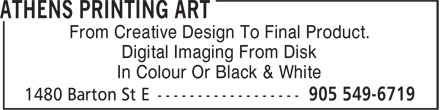 Athens Printing (905-549-6719) - Annonce illustrée======= - From Creative Design To Final Product. Digital Imaging From Disk In Colour Or Black & White From Creative Design To Final Product. Digital Imaging From Disk In Colour Or Black & White