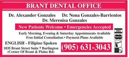 Brant Dental (905-631-3043) - Display Ad - Dr. Alexander Gonzales Dr. Nona Gonzales-Barrientos Dr. Merenisa Gonzales New Patients Welcome   Emergencies Accepted Early Morning, Evening & Saturday Appointments Available Free Initial Consultation   Payment Plans Available ENGLISH - Filipino Spoken 1035 Brant Street Suite 7 Burlington (905) 631-3043 (Corner Of Brant & Plains Rd)  Dr. Alexander Gonzales Dr. Nona Gonzales-Barrientos Dr. Merenisa Gonzales New Patients Welcome   Emergencies Accepted Early Morning, Evening & Saturday Appointments Available Free Initial Consultation   Payment Plans Available ENGLISH - Filipino Spoken 1035 Brant Street Suite 7 Burlington (905) 631-3043 (Corner Of Brant & Plains Rd)  Dr. Alexander Gonzales Dr. Nona Gonzales-Barrientos Dr. Merenisa Gonzales New Patients Welcome   Emergencies Accepted Early Morning, Evening & Saturday Appointments Available Free Initial Consultation   Payment Plans Available ENGLISH - Filipino Spoken 1035 Brant Street Suite 7 Burlington (905) 631-3043 (Corner Of Brant & Plains Rd)  Dr. Alexander Gonzales Dr. Nona Gonzales-Barrientos Dr. Merenisa Gonzales New Patients Welcome   Emergencies Accepted Early Morning, Evening & Saturday Appointments Available Free Initial Consultation   Payment Plans Available ENGLISH - Filipino Spoken 1035 Brant Street Suite 7 Burlington (905) 631-3043 (Corner Of Brant & Plains Rd)  Dr. Alexander Gonzales Dr. Nona Gonzales-Barrientos Dr. Merenisa Gonzales New Patients Welcome   Emergencies Accepted Early Morning, Evening & Saturday Appointments Available Free Initial Consultation   Payment Plans Available ENGLISH - Filipino Spoken 1035 Brant Street Suite 7 Burlington (905) 631-3043 (Corner Of Brant & Plains Rd)  Dr. Alexander Gonzales Dr. Nona Gonzales-Barrientos Dr. Merenisa Gonzales New Patients Welcome   Emergencies Accepted Early Morning, Evening & Saturday Appointments Available Free Initial Consultation   Payment Plans Available ENGLISH - Filipino Spoken 1035 Brant Street Suite 7 Burlington (905) 631-3043 (Corner Of Brant & Plains Rd)  Dr. Alexander Gonzales Dr. Nona Gonzales-Barrientos Dr. Merenisa Gonzales New Patients Welcome   Emergencies Accepted Early Morning, Evening & Saturday Appointments Available Free Initial Consultation   Payment Plans Available ENGLISH - Filipino Spoken 1035 Brant Street Suite 7 Burlington (905) 631-3043 (Corner Of Brant & Plains Rd)  Dr. Alexander Gonzales Dr. Nona Gonzales-Barrientos Dr. Merenisa Gonzales New Patients Welcome   Emergencies Accepted Early Morning, Evening & Saturday Appointments Available Free Initial Consultation   Payment Plans Available ENGLISH - Filipino Spoken 1035 Brant Street Suite 7 Burlington (905) 631-3043 (Corner Of Brant & Plains Rd)  Dr. Alexander Gonzales Dr. Nona Gonzales-Barrientos Dr. Merenisa Gonzales New Patients Welcome   Emergencies Accepted Early Morning, Evening & Saturday Appointments Available Free Initial Consultation   Payment Plans Available ENGLISH - Filipino Spoken 1035 Brant Street Suite 7 Burlington (905) 631-3043 (Corner Of Brant & Plains Rd)