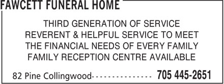 Fawcett Funeral Home (705-445-2651) - Display Ad - THIRD GENERATION OF SERVICE REVERENT & HELPFUL SERVICE TO MEET THE FINANCIAL NEEDS OF EVERY FAMILY FAMILY RECEPTION CENTRE AVAILABLE