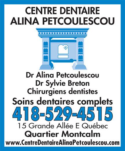 Centre Dentaire Alina Petcoulescou (418-529-4515) - Display Ad - Chirurgiens dentistes Soins dentaires complets 418-529-4515 15 Grande Allée E Québec www.CentreDentaireAlinaPetcoulescou.com Quartier Montcalm CENTRE DENTAIRE ALINA PETCOULESCOU Dr Alina Petcoulescou Dr Sylvie Breton