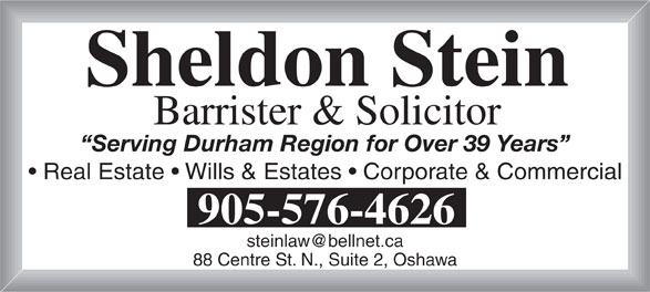 Stein Sheldon (905-576-4626) - Display Ad - Sheldon Stein Barrister & Solicitor Serving Durham Region for Over 39 Years Real Estate   Wills & Estates   Corporate & Commercial 905-576-4626 88 Centre St. N., Suite 2, Oshawa