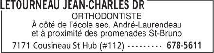 Létourneau Jean-Charles Dr (450-678-5611) - Annonce illustrée======= - ORTHODONTISTE À côté de l'école sec. André-Laurendeau et à proximité des promenades St-Bruno