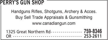 Perry's Gun Shop (705-759-8346) - Display Ad - Handguns Rifles, Shotguns, Archery & Acces. Buy Sell Trade Appraisals & Gunsmithing www.canadiangun.com