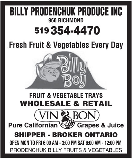 Prodenchuk Billy Fruits & Vegetables (519-354-4470) - Annonce illustrée======= - 354-4470 519 Fresh Fruit & Vegetables Every Day OPEN MON TO FRI 6:00 AM - 3:00 PM SAT 6:00 AM - 12:00 PM