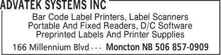 Advatek Systems Inc (506-857-0909) - Annonce illustrée======= - Bar Code Label Printers, Label Scanners Portable And Fixed Readers, D/C Software Preprinted Labels And Printer Supplies  Bar Code Label Printers, Label Scanners Portable And Fixed Readers, D/C Software Preprinted Labels And Printer Supplies