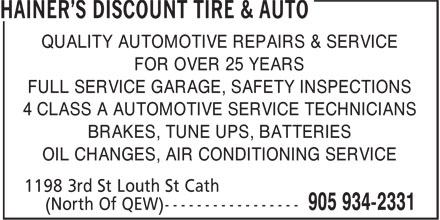Hainer's Discount Tire & Auto (905-934-2331) - Display Ad - QUALITY AUTOMOTIVE REPAIRS & SERVICE FOR OVER 25 YEARS FULL SERVICE GARAGE, SAFETY INSPECTIONS 4 CLASS A AUTOMOTIVE SERVICE TECHNICIANS BRAKES, TUNE UPS, BATTERIES OIL CHANGES, AIR CONDITIONING SERVICE