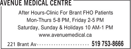 Avenue Medical Centre (519-753-8666) - Display Ad - After Hours-Clinic For Brant FHO Patients Mon-Thurs 5-8 PM, Friday 2-5 PM Saturday, Sunday & Holidays 10 AM-1 PM www.avenuemedical.ca