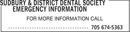 Sudbury & District Dental Society Emergency Information (705-674-5363) - Display Ad - FOR MORE INFORMATION CALL