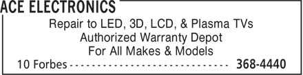 Ace Electronics (709-368-4440) - Display Ad - Authorized Warranty Depot For All Makes & Models Repair to LED, 3D, LCD, & Plasma TVs
