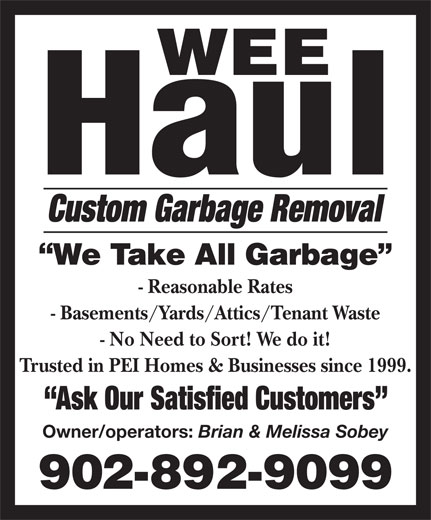 Wee Haul (902-892-9099) - Display Ad - - Reasonable Rates - Basements/Yards/Attics/Tenant Waste - No Need to Sort! We do it! Trusted in PEI Homes & Businesses since 1999. Ask Our Satisfied Customers Owner/operators: Brian & Melissa Sobey Custom Garbage Removal