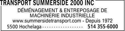 Summerside Transport & Rigging 2000 (514-355-6000) - Display Ad - DÉMÉNAGEMENT & ENTREPOSAGE DE MACHINERIE INDUSTRIELLE www.summersidetransport.com Depuis 1972 DÉMÉNAGEMENT & ENTREPOSAGE DE MACHINERIE INDUSTRIELLE www.summersidetransport.com Depuis 1972 DÉMÉNAGEMENT & ENTREPOSAGE DE MACHINERIE INDUSTRIELLE www.summersidetransport.com Depuis 1972