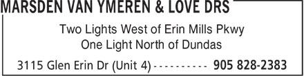 Drs Marsden Van Ymeren & Love (905-828-2383) - Annonce illustrée======= - Two Lights West of Erin Mills Pkwy One Light North of Dundas