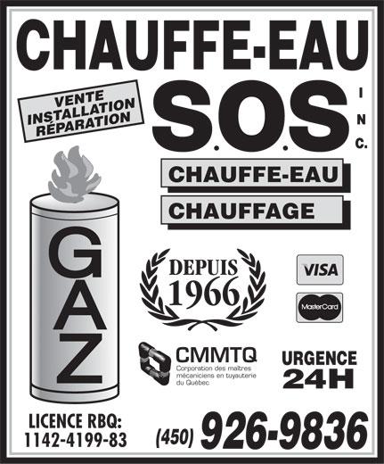 Chauffe-Eau S O S Inc (450-926-9836) - Display Ad - VENTE INSTALLATION RÉPARATION CHAUFFE-EAU CHAUFFAGE DEPUIS 1966 CMMTQ URGENCE Corporation des maîtres mécaniciens en tuyauterie du Québec 24H LICENCE RBQ: (450) 1142-4199-83 926-9836 VENTE INSTALLATION RÉPARATION CHAUFFE-EAU CHAUFFAGE DEPUIS 1966 CMMTQ URGENCE Corporation des maîtres mécaniciens en tuyauterie du Québec 24H LICENCE RBQ: (450) 1142-4199-83 926-9836  VENTE INSTALLATION RÉPARATION CHAUFFE-EAU CHAUFFAGE DEPUIS 1966 CMMTQ URGENCE Corporation des maîtres mécaniciens en tuyauterie du Québec 24H LICENCE RBQ: (450) 1142-4199-83 926-9836 VENTE INSTALLATION RÉPARATION CHAUFFE-EAU CHAUFFAGE DEPUIS 1966 CMMTQ URGENCE Corporation des maîtres mécaniciens en tuyauterie du Québec 24H LICENCE RBQ: (450) 1142-4199-83 926-9836