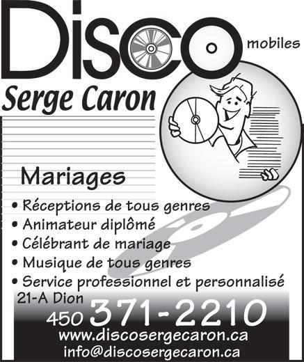 Caron Serge Disco Mobiles (450-371-2210) - Annonce illustrée======= - Célébrant de mariage Musique de tous genres Service professionnel et personnalisé 21-A Dion 450 371-2210 www.discosergecaron.ca mobiles Mariages Réceptions de tous genres Animateur diplômé