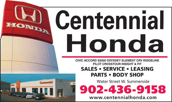 Centennial Honda (902-436-9158) - Annonce illustrée======= - TOTALLY REDESIGNED PILOT& FITPILOT CROSSTOUR INSIGHT & FIT SALES   SERVICE   LEASING PARTS   BODY SHOP Water Street W. SummersideWater Street W. Summerside 436-9158902-436-9158 www.centennialhonda.comwww.centennialhonda.com CIVIC ACCORD S2000 ODYSSEY ELEMENT CRV RIDGELINE