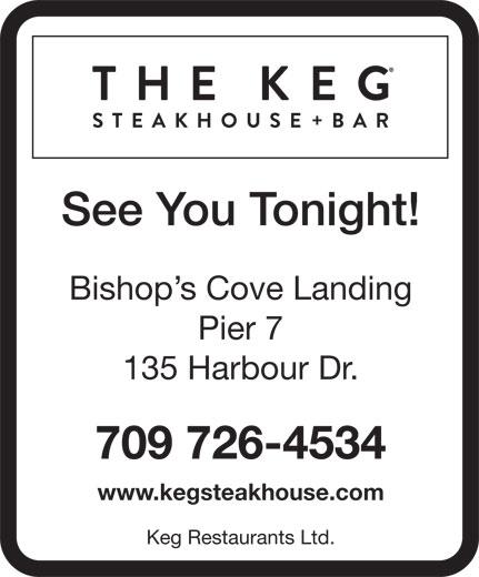 The Keg Steakhouse & Bar (709-726-4534) - Display Ad - Bishop s Cove Landing Pier 7 135 Harbour Dr. 709 726-4534 www.kegsteakhouse.com Keg Restaurants Ltd. See You Tonight!