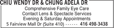 Dr Wendy Chiu & Dr Adela Chung (416-498-3438) - Display Ad - Comprehensive Family Eye Care Contact Lens & Spectacle Services Evening & Saturday Appointments  Comprehensive Family Eye Care Contact Lens & Spectacle Services Evening & Saturday Appointments