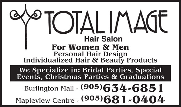 Total Image (905-634-6851) - Display Ad - Hair Salon For Women & Men Personal Hair Design Individualized Hair & Beauty Products We Specialize in: Bridal Parties, Special Events, Christmas Parties & Graduations (905) Burlington Mall - 634-6851 (905) Mapleview Centre - 681-0404