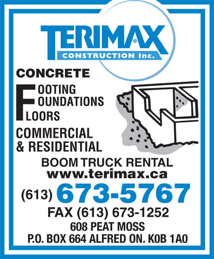 Terimax Construction Inc (613-673-5767) - Annonce illustrée======= - CONCRETE COMMERCIAL & RESIDENTIAL BOOM TRUCK RENTAL www.terimax.ca (613) 673-5767 FAX (613) 673-1252 608 PEAT MOSS P.O. BOX 664 ALFRED ON. K0B 1A0