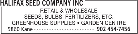 Halifax Seed Company Inc (902-454-7456) - Display Ad - SEEDS, BULBS, FERTILIZERS, ETC. RETAIL & WHOLESALE GREENHOUSE SUPPLIES • GARDEN CENTRE