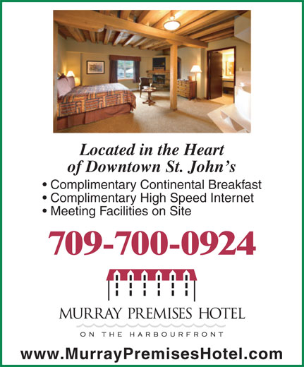 Murray Premises Hotel (709-738-7773) - Annonce illustrée======= - www.MurrayPremisesHotel.com Complimentary High Speed Internet Located in the Heart of Downtown St. John s Complimentary Continental Breakfast Meeting Facilities on Site 709-700-0924