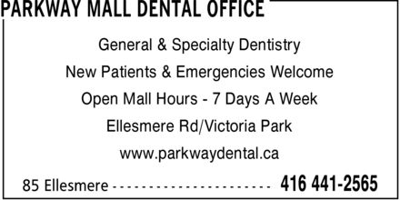 Parkway Mall Dental Office (416-441-2565) - Display Ad - PARKWAY MALL DENTAL OFFICE General & Specialty Dentistry New Patients & Emergencies Welcome Open Mall Hours 7 Days A Week Ellesmere Rd/Victoria Park www.parkwaydental.ca 85 Ellesmere 416 441-2565 PARKWAY MALL DENTAL OFFICE General & Specialty Dentistry New Patients & Emergencies Welcome Open Mall Hours 7 Days A Week Ellesmere Rd/Victoria Park www.parkwaydental.ca 85 Ellesmere 416 441-2565