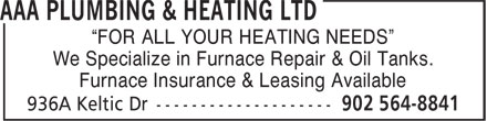 """AAA Plumbing & Heating (902-564-8841) - Display Ad - """"FOR ALL YOUR HEATING NEEDS"""" We Specialize in Furnace Repair & Oil Tanks. Furnace Insurance & Leasing Available"""