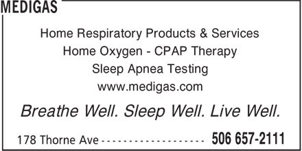 Medigas (506-657-2111) - Annonce illustrée======= - Sleep Apnea Testing Breathe Well. Sleep Well. Live Well. Home Oxygen - CPAP Therapy www.medigas.com Home Respiratory Products & Services