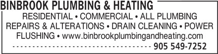 Binbrook Plumbing & Heating (905-549-7252) - Annonce illustrée======= - RESIDENTIAL   COMMERCIAL   ALL PLUMBING REPAIRS & ALTERATIONS   DRAIN CLEANING   POWER FLUSHING   www.binbrookplumbingandheating.com ----------------------------------- 905 549-7252 BINBROOK PLUMBING & HEATING