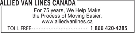 Allied Van Lines Canada (1-866-420-4285) - Annonce illustrée======= - For 75 years, We Help Make the Process of Moving Easier. www.alliedvanlines.ca  For 75 years, We Help Make the Process of Moving Easier. www.alliedvanlines.ca
