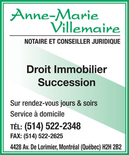 Villemaire Anne-Marie (514-522-2348) - Display Ad - NOTAIRE ET CONSEILLER JURIDIQUE Droit Immobilier Sur rendez-vous jours & soirs Service à domicile TÉL: (514) 522-2348 FAX: (514) 522-2625 4428 Av. De Lorimier, Montréal (Québec) H2H 2B2
