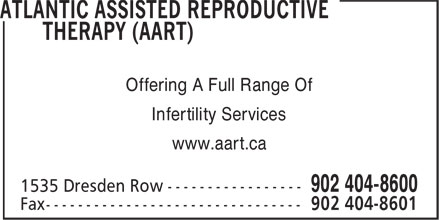 Atlantic Assisted Reproductive Therapy (AART) (902-404-8600) - Display Ad - Offering A Full Range Of Infertility Services www.aart.ca Offering A Full Range Of Infertility Services www.aart.ca