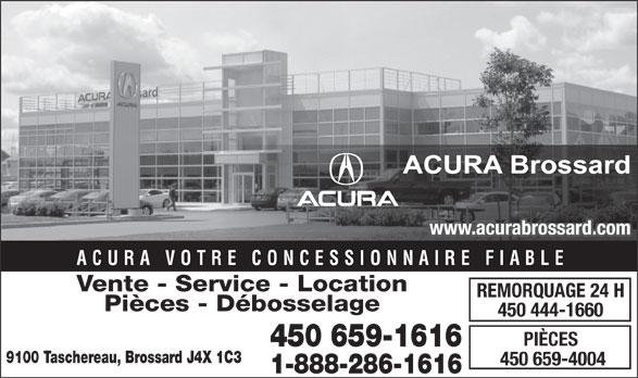 Acura Brossard (1-877-930-1892) - Annonce illustrée======= - www.acurabrossard.com ACURA VOTRE CONCESSIONNAIRE FIABLE Vente - Service - Location REMORQUAGE 24 H Pièces - Débosselage 450 444-1660 PIÈCES 9100 Taschereau, Brossard J4X 1C3 450 659-4004 1-888-286-1616 450 659-1616