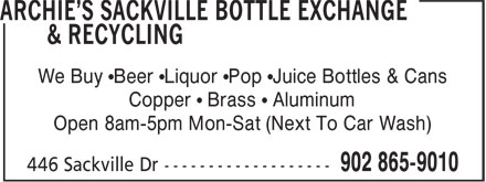 Archie's Sackville Bottle Exchange & Recycling (902-865-9010) - Display Ad - We Buy •Beer •Liquor •Pop •Juice Bottles & Cans Copper • Brass • Aluminum Open 8am-5pm Mon-Sat (Next To Car Wash)