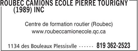 Roubec Camions Ecole Pierre Tourigny (1989) Inc (819-362-2523) - Annonce illustrée======= - Centre de formation routier (Roubec) www.roubeccamionecole.qc.ca  Centre de formation routier (Roubec) www.roubeccamionecole.qc.ca