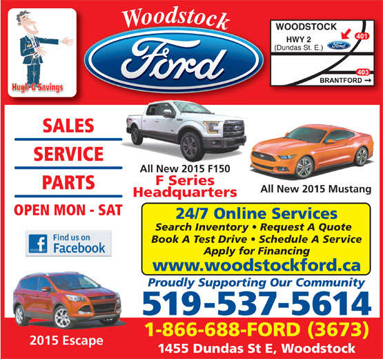 Woodstock Ford (519-537-5614) - Annonce illustrée======= - Woodstock WOODSTOCKW HWY 2HWY 2 (Dundas St. E.)(Dundas St. E.)(Du SALESLE SERVICE All New 2015 F150 F Series PARTS All New 2015 Mustang Headquarters OPEN MON - SAT 24/7 Online Services Search Inventory   Request A Quote Book A Test Drive   Schedule A Service Apply for Financing www.woodstockford.ca Proudly Supporting Our Community 519-537-5614 1-866-688-FORD (3673) 2015 Escape2015Escape 1455 Dundas St E, Woodstock