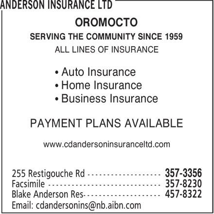 CD Anderson Insurance Ltd (506-357-3356) - Annonce illustrée======= - OROMOCTO SERVING THE COMMUNITY SINCE 1959 ALL LINES OF INSURANCE ¿ Auto Insurance ¿ Home Insurance ¿ Business Insurance PAYMENT PLANS AVAILABLE www.cdandersoninsuranceltd.com