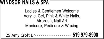 Windsor Nails & Spa (519-979-8900) - Display Ad - Ladies & Gentlemen Welcome Acrylic, Gel, Pink & White Nails, Airbrush, Nail Art Manicure, Pedicure & Waxing