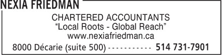 Nexia Friedman (514-731-7901) - Annonce illustrée======= - CHARTERED ACCOUNTANTS Local Roots - Global Reach www.nexiafriedman.ca  CHARTERED ACCOUNTANTS Local Roots - Global Reach www.nexiafriedman.ca  CHARTERED ACCOUNTANTS Local Roots - Global Reach www.nexiafriedman.ca